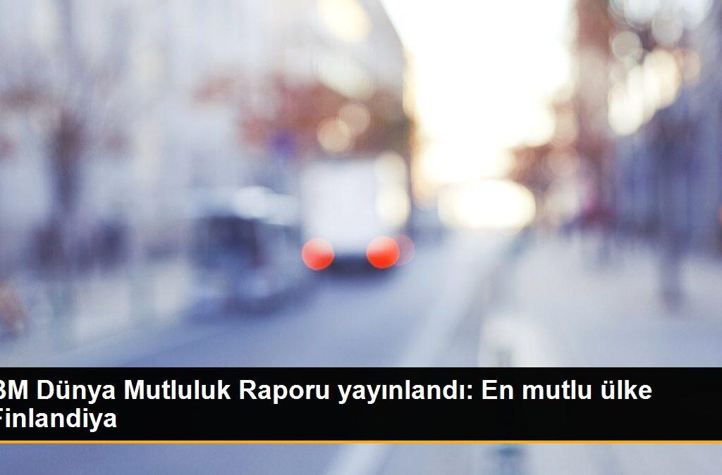 BM Dünya Mutluluk Raporu yayınlandı: En mutlu ülke Finlandiya