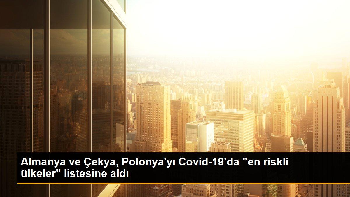 """Almanya ve Çekya, Polonya'yı Covid-19'da """"en riskli ülkeler"""" listesine aldı"""